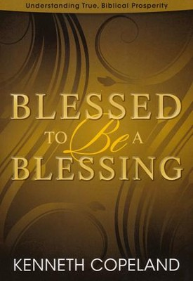 Blessed To Be A Blessing: Understanding True, Biblical Prosperity  -     By: Kenneth Copeland