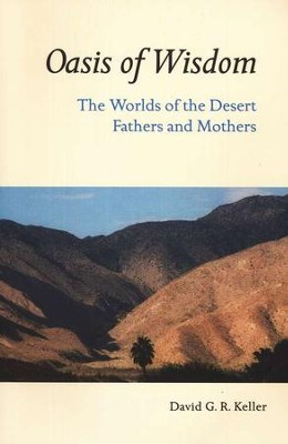 Oasis of Wisdom: The Worlds of the Desert Fathers and Mothers  -     By: David Keller