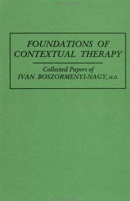 Foundations of Contextual Therapy: ..Collected Papers of Ivan Boszormenyi-Nagy  -     By: Ivan Boszormenyl-Nagy