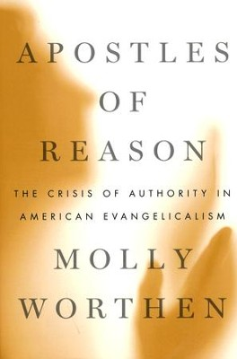 Apostles of Reason: The Crisis of Authority in American Evangelicalism [Paperback]  -     By: Molly Worthen