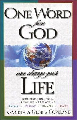 One Word From God Can Change Your Life: Four Bestselling Works Complete In One Volume: Prayer, Destiny, Finances, and Health  -     By: Kenneth Copeland, Gloria Copeland