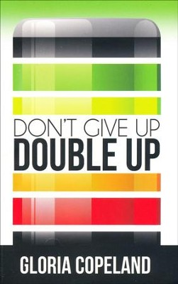 Don't Give Up - Double Up!  -     By: Gloria Copeland