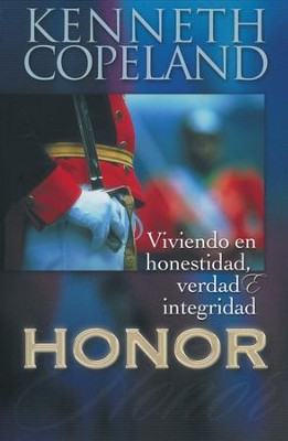 Honor: Viviendo en Honestidad, Verdad e Integridad  (Honor: Walking In Honesty, Truth, and Integrity)  -     By: Kenneth Copeland