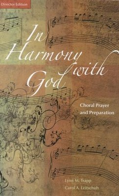 In Harmony with God: Choral Prayer and Preparation - Director Edition  -     By: Lynn Trapp, Carol Leitschuh