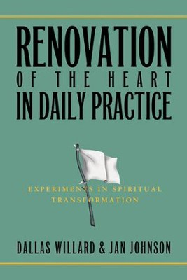 Renovation of the Heart in Daily Practice: Experiments in Spiritual Transformation - eBook  -     By: Dallas Willard, Jan Johnson