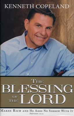 The Blessing of the Lord: Makes Rich and He Adds No Sorrow with It  -     By: Kenneth Copeland