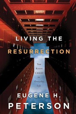 Living the Resurrection: The Risen Christ in Everyday Life - eBook  -     By: Eugene H. Peterson
