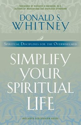 Simplify Your Spiritual Life: Spiritual Disciplines for the Overwhelmed - eBook  -     By: Donald S. Whitney