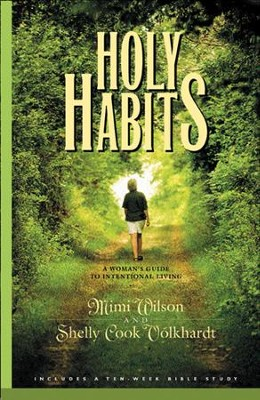 Holy Habits: A Woman's Guide to Intentional Living - eBook  -     By: Mimi Wilson, Shelly Cook Volkhardt