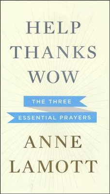 Help, Thanks, Wow: The Three Essential Prayers  -     By: Anne Lamott