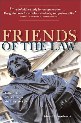 Friends of the Law: Luther's Use of the Law for the Christian Life  -     By: Edward Engelbrecht