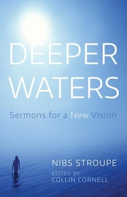 Deeper Waters: Sermons for a New Vision  -     Edited By: Collin Cornell     By: Nibs Stroupe