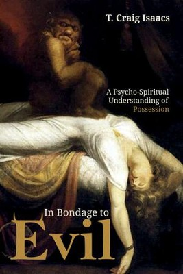 In Bondage to Evil: A Psycho-Spiritual Understanding of Possession  -     By: T. Craig Isaacs