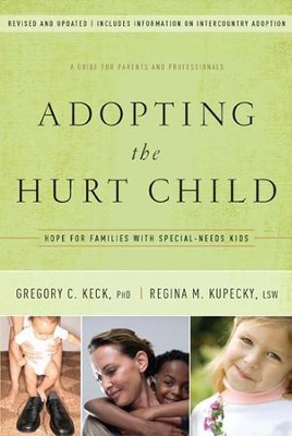 Adopting the Hurt Child: Hope for Families with Special-Needs Kids - A Guide for Parents and Professionals - eBook  -     By: Gregory C. Keck Ph.D., Regina M. Kupecky LSW