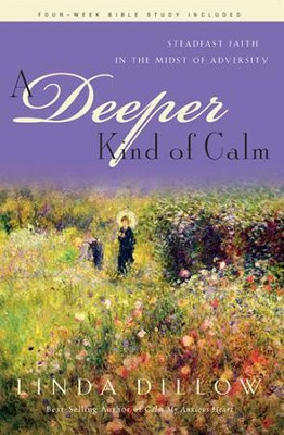 A Deeper Kind of Calm: Steadfast Faith in the Midst of Adversity - eBook  -     By: Linda Dillow