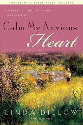 Calm My Anxious Heart: A Woman's Guide to Finding Contentment - eBook  -     By: Linda Dillow