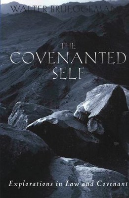 The Covenanted Self: Explorations in Law and Covenant   -     By: Walter Brueggemann