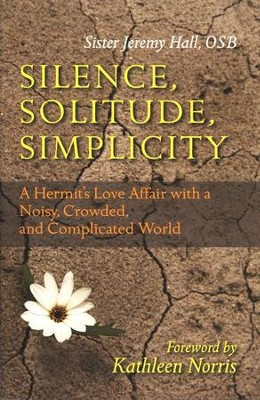 Silence, Solitude, Simplicity: A Hermit's Love Affair a Noisy, Crowded, and Complicated World  -     By: Jeremy Hall