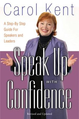 Speak Up with Confidence: A Step-by-Step Guide for Speakers and Leaders - eBook  -     By: Carol Kent