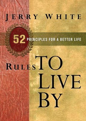 Rules to Live By: 52 Principles for a Better Life - eBook  -     By: Jerry White