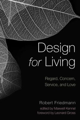 Design for Living: Regard, Concern, Service, and Love  -     By: Robert Friedmann