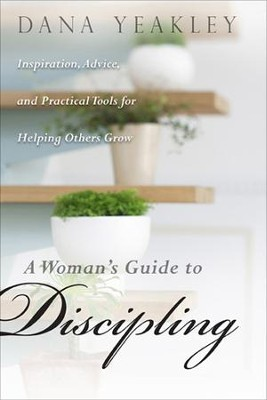 A Woman's Guide to Discipling: Inspiration, Advice, and Practical Tools for Helping Others Grow - eBook  -     By: Dana Yeakley