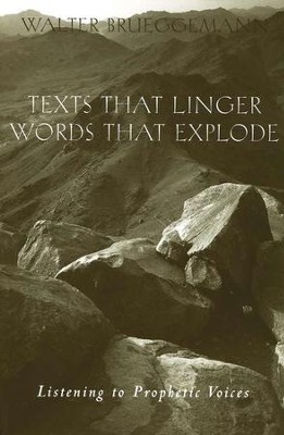 Texts That Linger; Words That Explode: Listening to Prophetic Voices  -     By: Walter Brueggemann