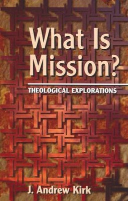 What Is Mission   -     By: J. Andrew Kirk
