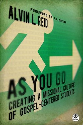 As You Go: Creating a Missional Culture of Gospel-Centered Students - eBook  -     By: Alvin Reid