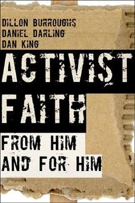 Activist Faith: From Him and For Him - eBook  -     By: Dillon Burroughs, Daniel Darling, Dan King