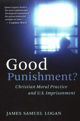 Good Punishment?: A Christian Moral Practice and U.S. Imprisonment  -     By: James Samuel Logan
