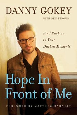 Hope In Front of Me: Find Purpose in Your Darkest Moments - eBook  -     By: Danny Gokey