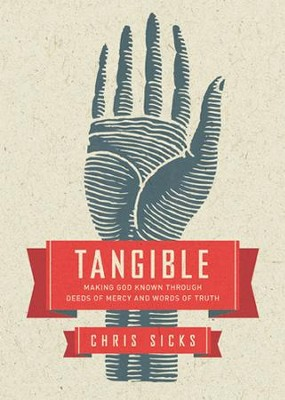 Tangible: Making God Known Through Deeds of Mercy and Words of Truth - eBook  -     By: Chris Sicks