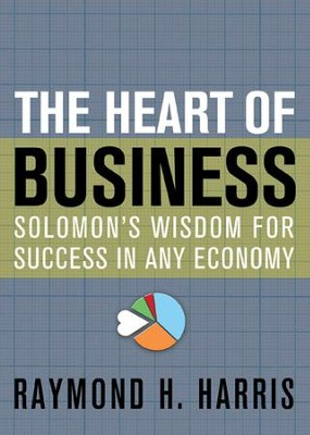 The Heart of Business: Solomon's Wisdom for Success in Any Economy - eBook  -     By: Raymond Harris
