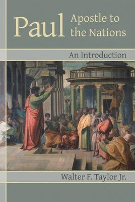 Paul, Apostle to the Nations: An Introduction   -     By: Walter F. Taylor Jr.