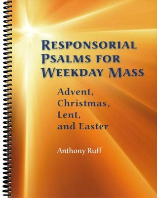 Responsorial Psalms for Weekday Mass: Advent, Christmas, Lent, and Easter  -     By: Anthony Ruff