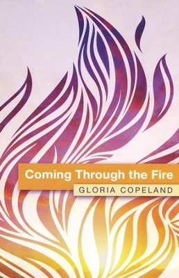 Coming Through the Fire  -     By: Gloria Copeland