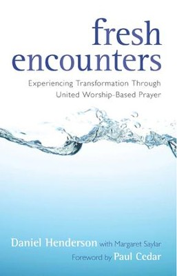 Fresh Encounters: Experiencing Transformation through United Worship-Based Prayer - eBook  -     By: Daniel Henderson, Margaret Saylar, Paul Cedar
