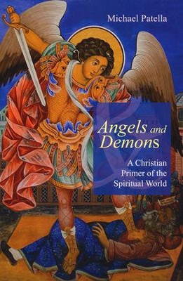 Angels and Demons: A Christian Primer of the Spiritual World  -     By: Michael F. Patella