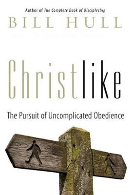 Christlike: The Pursuit of Uncomplicated Obedience - eBook  -     By: Bill Hull