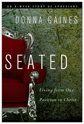 Seated: Living from Our Position in Christ - eBook  -     By: Donna Gaines
