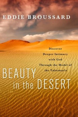 Beauty in the Desert: Discover Deeper Intimacy with God Through the Model of the Tabernacle - eBook  -     By: Eddie Broussard