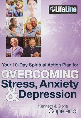 Overcoming Stress, Anxiety & Depression: Your 10-Day Spiritual Action Plan  -     By: Kenneth Copeland, Gloria Copeland