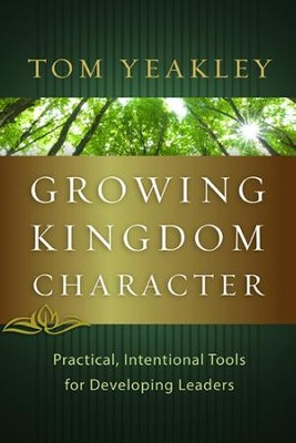 Growing Kingdom Character: Practical, Intentional Tools for Developing Leaders - eBook  -     By: Tom Yeakley