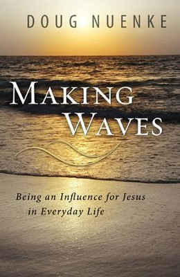 Making Waves: Being an Influence for Jesus in Everyday Life - eBook  -     By: Doug Nuenke