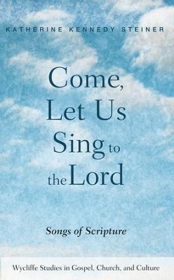 Come, Let Us Sing to the Lord: Songs of Scripture  -