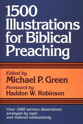 1,500 Sermon Illustrations   -     Edited By: Michael P. Green     By: Haddon W. Robinson