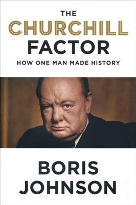 The Churchill Factor: How One Man Made History  -     By: Boris Johnson