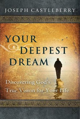 Your Deepest Dream: Discovering God's True Vision for Your Life - eBook  -     By: Joseph Castleberry