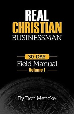 Real Christian Businessman: 30 Day Field Manual - Volume 1  -     By: Don Mencke